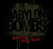BABYLON BOMBS - GOODBYE GOOD LUCK (CDS)