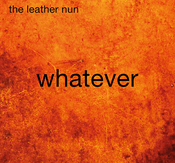 LEATHER NUN - WHATEVER (CD)